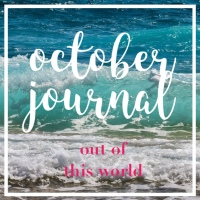 october journal // out of this world